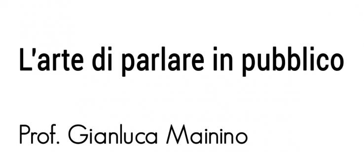"""""""L'arte di parlare in pubblico"""" – workshop con G. Mainino"""